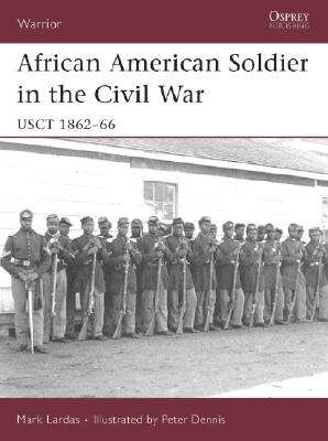 African American Soldier in the American Civil War By Lardas, Mark/ Dennis, Peter (ILT)